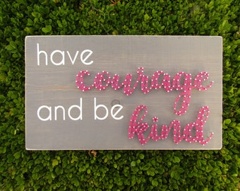 have courage and be kind String Art *Made-to-Order*