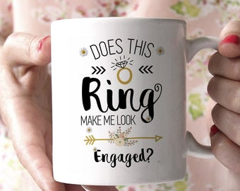 Does This Ring Make Me Look Engaged Mug, Engagement Mug, Engagement Gift, Engaged Mug