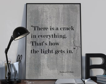 There is a crack in everything Leonard Cohen Quote Print