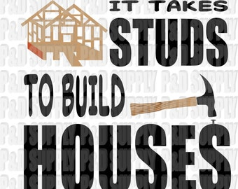 It Takes Studs to Build Houses - Builder/Construction SVG, DXF - Digital Cut file for Cricut or Silhouette svg, dxf
