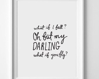 What if I fall, oh but my darling what if you fly - inspirational - motivational print/poster/art/wallart