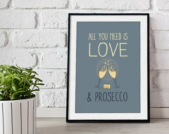 All you need is love. And Prosecco - Poster Print