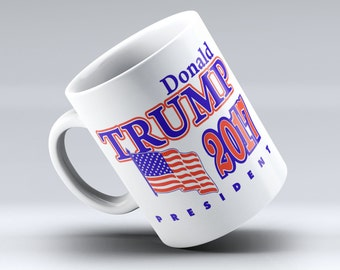 Donald Trump Mug, Donald Trump, President Trump, Trump 2017, Make America Great Again, Donald Trump President 2017, Trump Mug, Coffee Cup