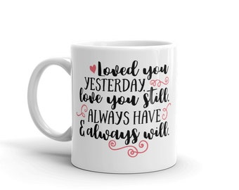 Loved You Yesterday, Love You Still, Always Have, Always Will, Sublimation Mug, Valentines Day Mug, Gift For Her, Valentines Day Gift Ideas