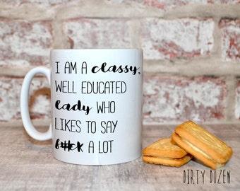 swear mug,  Insult mug, rude mug, Classy Lady, f#ck mug,