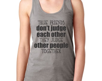 Best Friend Shirt, Best Friend Gift, Gift For Her, Gift For Women, Gift For Friend, Funny Tshirt, Funny Shirt, True Friends Don't Judge