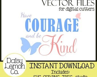 Vector File, Have Courage and Be Kind, Cindrella, Disney Inspired, Movie Quote, Princess, SVG,