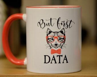 But First Data Mug // Academic Humor Mug // Graduate Student Gift // Professor Gift // Cat Gift // Cat Lover Mug // Hipster Mug