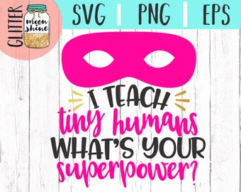 I Teach Tiny Humans What's Your Superpower svg eps png cutting files for silhouette cameo cricut, Teacher svg, Teaching svg, Back to School