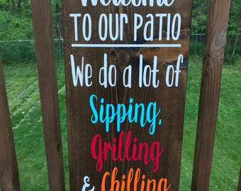 Welcome to our patio, we do a lot of sipping grilling and chilling | deck sign | patio sign | backyard wood sign