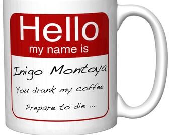 "Princess Bride Inspired ""Hello, my name is Inigo Montoya. You drank my coffee. Prepare to die"" Funny Coffee Mug (Coffee Cup)"