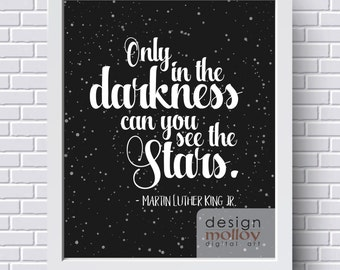 Martin Luther King Jr Quote - Only in the darkness can you see the stars, Digital Download, Instant Printable Wall Art, Inspirational Quote