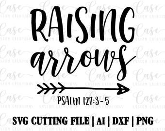 Raising Arrows SVG Cutting File, Ai, DXF and PNG Printable Files | Instant Download | Cricut and Silhouette | Arrow | Mom | Psalm