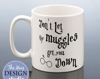 HARRY POTTER MUG Birthday Gift for Harry Potter Fans Film Quote Don't Let Muggles Get You Down Birthday Present Idea for Friend Coffee Mug