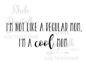 I'm not just a regular mom, I'm a cool mom-Instant Digital Download