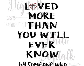 You are loved more than you will ever know...Instant Digital Download