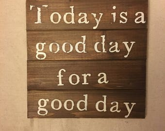 Rustic sign, Today is a good day for a good day Wood Sign, Distressed, Rustic, wood sign