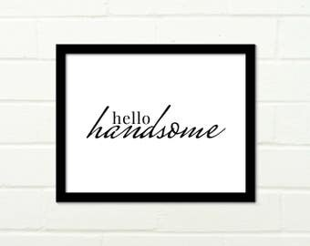 Hello Handsome Print Quote Script Serif Typography, Printable Wall Art, Instant Download, Wall Decor, Black and White Bold Print