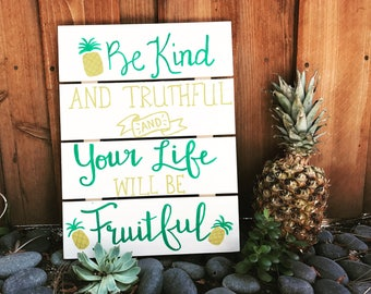 Be Kind and Truthful and Your Life will be Fruitful: Hand painted wood sign