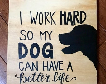 I Work Hard So My Dog Can Have A Better Life Hand Painted Wooden Plaque