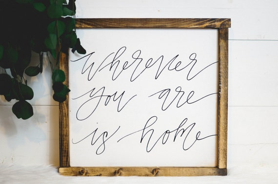 Wherever you are is home sign
