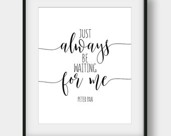 60% OFF Just Always Be Waiting For Me Print, Peter Pan Quote, J. M. Barrie Quote, Romantic Quote, Love Quote, Calligraphy Art, Gift For Her