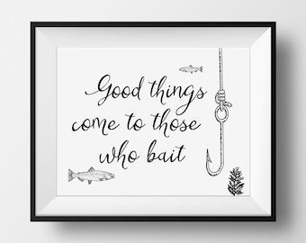 Fishing Gift, Dad Gift Christmas, Good Things Come To Those Who Bait, Fishing Decor, Printable Fishing Art, Gift for Fisherman, Man Cave