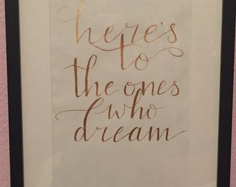 Here's to the ones who dream // La La Land quote // hand lettered typography // for home or office // perfect gift // metallic calligraphy