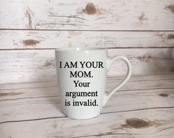 I am your mom, your aregumwnt is invalid coffee mug