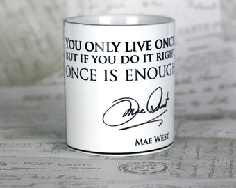 Mae West quote mug - You only live once, but if you do it right, once is enough! Inspirational feminist quote mug.