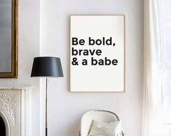 Be Bold Poster, Inspirational Quotes, Typography Printable, Black and White Wall Art, Nursery Wall Decor, Scandinavian Decor Poster, Quotes