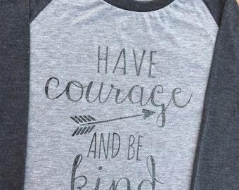 Have courage and be kind 3/4 sleeve raglan shirt