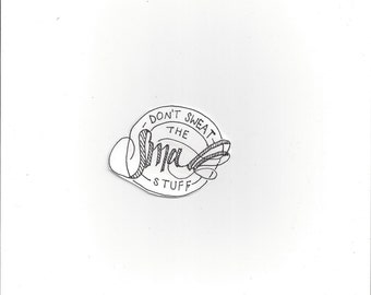 Don't Sweat the Small Stuff print/calligraphy