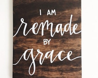 I am REMADE by GRACE
