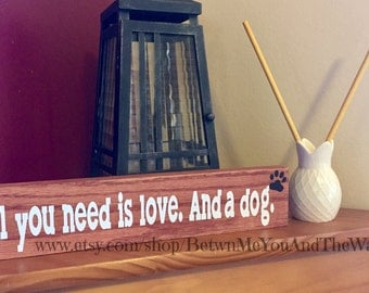 All you need is love. And a dog. Wood Sign