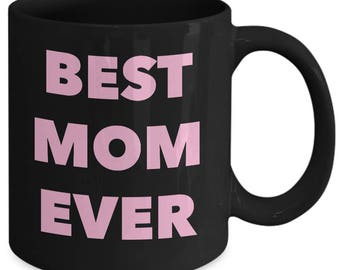 Mom gift coffee mug - Best mom ever  - Unique gift mug for your mother.