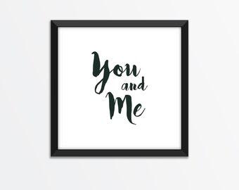 You and Me Print / Love Print / Couple Print / Valentines Print / Love / Valentines Gift / Anniversary gift / Wedding Gift