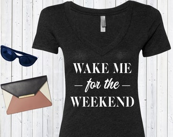 Wake Me For The Weekend V neck Tshirt / High Quality Tshirt / Nap Queen Shirt
