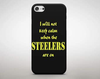I will Not keep Calm when the Steelers are on  phone case
