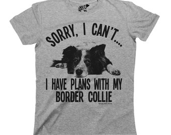 Sorry I Cant I Have Plans With My Border Collie Dog T-Shirt Mens Ladies Unisex Fit