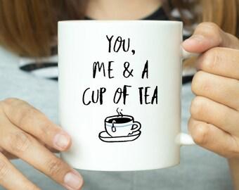 You Me & A Cup Of Tea - Valentines Mug, Valentines Gift, Gift For Her, Gift For Him, Funny Mug, Romantic Mug, Tea Mug, Coffee Mug, Birthday
