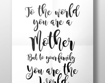 Mother's day gift, Mother's Day print, gift for mum, unframed print Mum quote, Mum Quote print, To the World You are a Mother