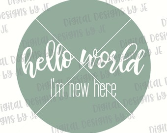Hello World I'm New Here Digital Download Cut File Vector, SVG, Png, Eps Cut files for Silhouette and Cricut Commercial Use