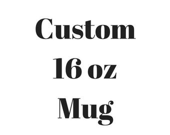 CUSTOM-16 oz Mug-design yourself-fonts-colors