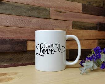 Do What You Love Mug - Coffee Mug - Tea Mug - Travel - Wedding