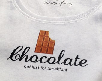 Chocolate, not just for breakfast - white ladies t-shirt - a perfect fun gift for the chocoholic in your life!