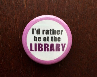 I'd Rather Be at the Library Button