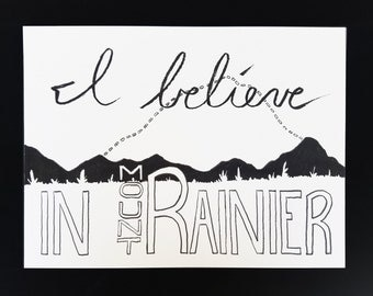 I Believe in Mount Rainier (and others available)
