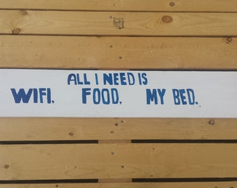 ALL I NEED IS Wifi, Food, My Bed.