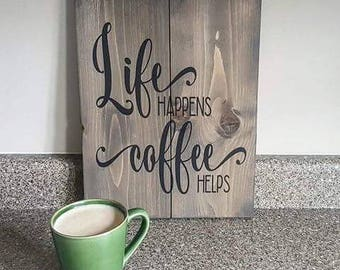 Life Happens, Coffee Helps - vertical stacked, solid wood sign - kitchen decor - gift - rustic - coffee lover